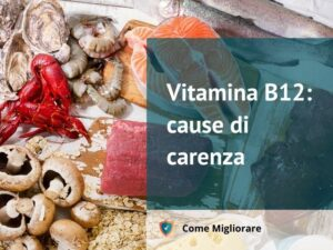 Vitamina B12: cause di carenza