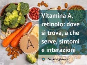 Vitamina A, retinolo: dove si trova, a che serve, sintomi e interazioni