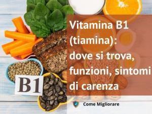 Vitamina B1 (tiamina): dove si trova, funzioni, sintomi di carenza