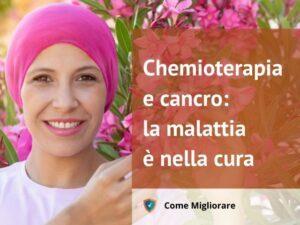Chemioterapia e cancro: la malattia è nella cura