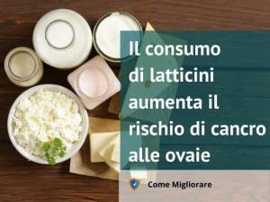 Il consumo di latticini aumenta il rischio di cancro alle ovaie