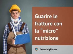 """Guarire le fratture con la """"micro"""" nutrizione"""