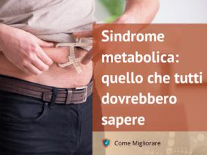 Sindrome metabolica: quello che tutti dovrebbero sapere