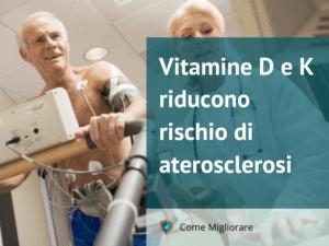 Vitamine D e K riducono rischio di aterosclerosi